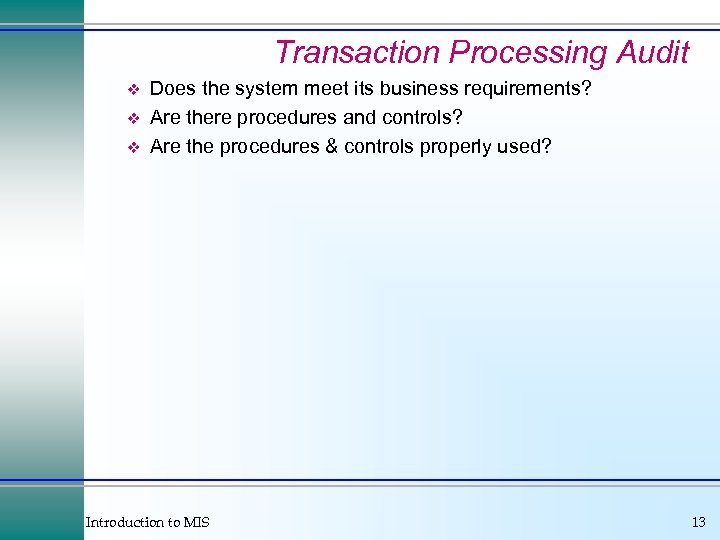 Transaction Processing Audit v v v Does the system meet its business requirements? Are