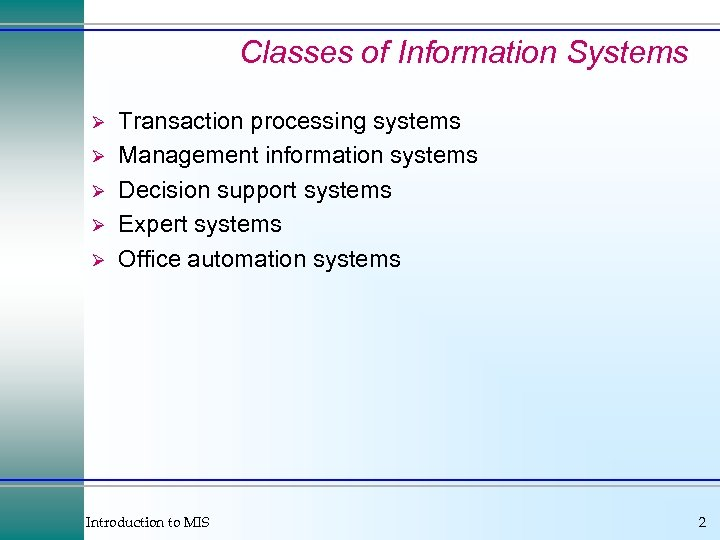 Classes of Information Systems Ø Ø Ø Transaction processing systems Management information systems Decision