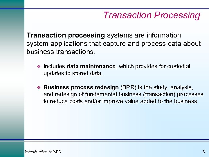 Transaction Processing Transaction processing systems are information system applications that capture and process data