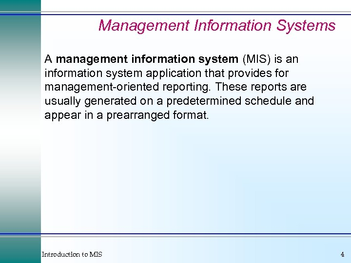 Management Information Systems A management information system (MIS) is an information system application that