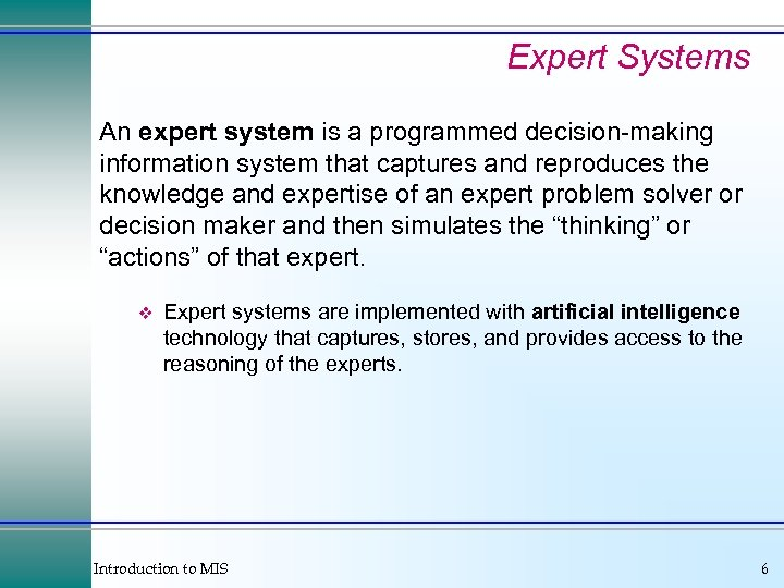 Expert Systems An expert system is a programmed decision-making information system that captures and