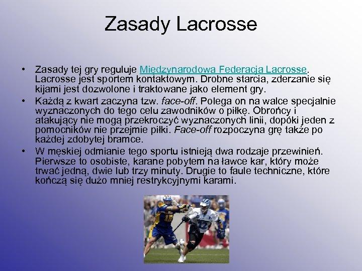 Zasady Lacrosse • Zasady tej gry reguluje Międzynarodowa Federacja Lacrosse jest sportem kontaktowym. Drobne