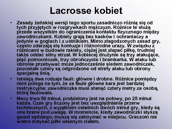 Lacrosse kobiet • Zasady żeńskiej wersji tego sportu zasadniczo różnią się od tych przyjętych