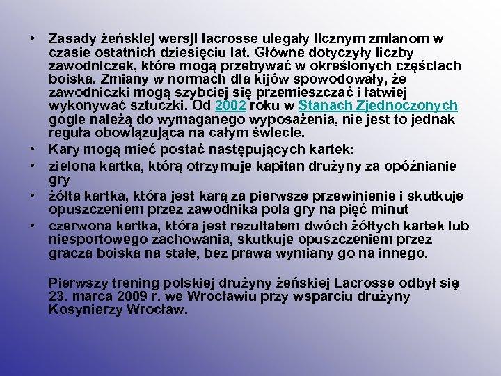 • Zasady żeńskiej wersji lacrosse ulegały licznym zmianom w czasie ostatnich dziesięciu lat.