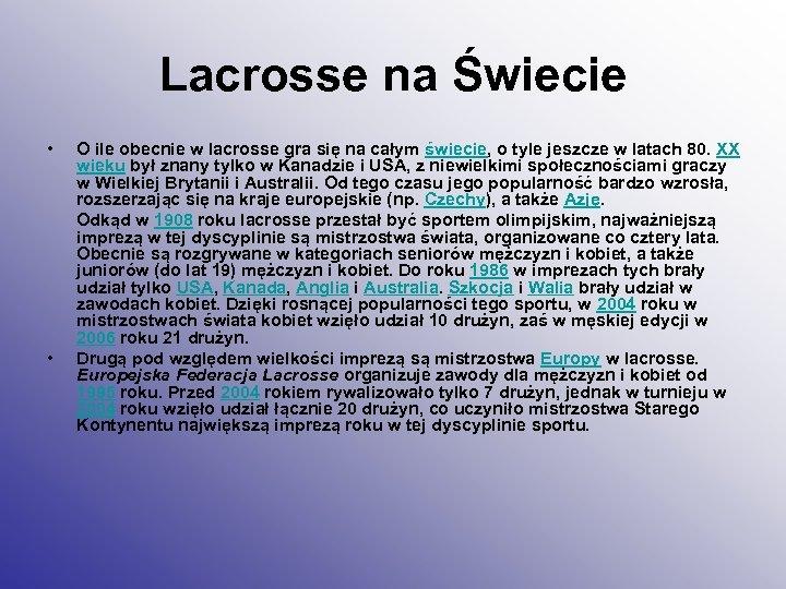 Lacrosse na Świecie • • O ile obecnie w lacrosse gra się na całym
