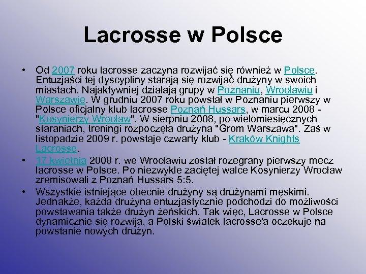 Lacrosse w Polsce • Od 2007 roku lacrosse zaczyna rozwijać się również w Polsce.