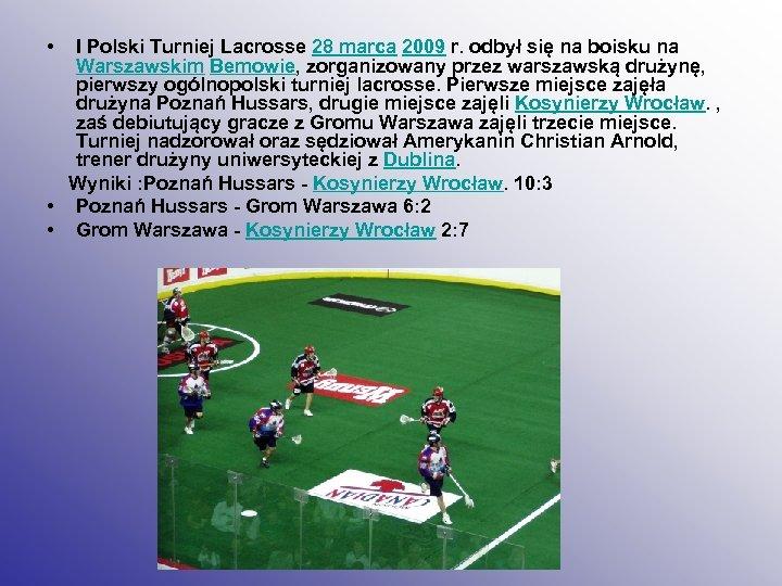 • I Polski Turniej Lacrosse 28 marca 2009 r. odbył się na boisku