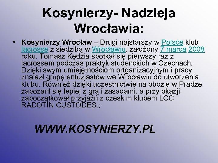 Kosynierzy- Nadzieja Wrocławia: • Kosynierzy Wrocław – Drugi najstarszy w Polsce klub lacrosse z