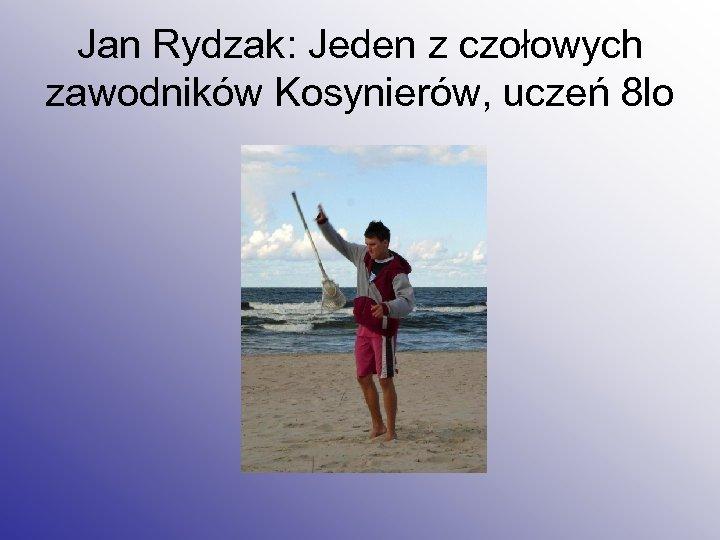 Jan Rydzak: Jeden z czołowych zawodników Kosynierów, uczeń 8 lo