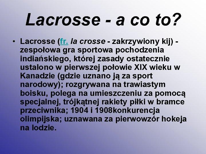 Lacrosse - a co to? • Lacrosse (fr. la crosse - zakrzywiony kij) zespołowa