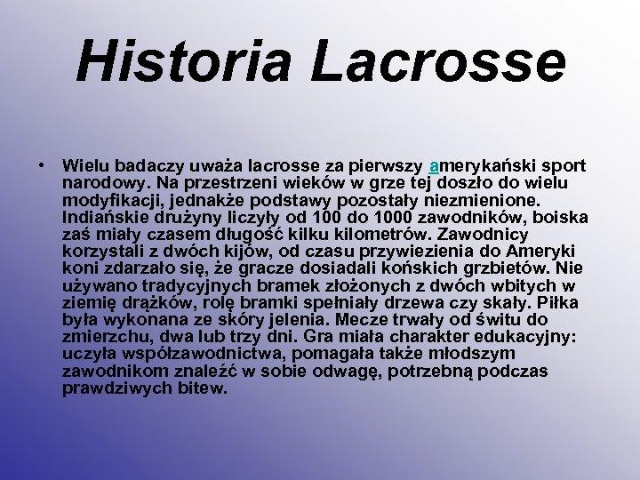Historia Lacrosse • Wielu badaczy uważa lacrosse za pierwszy amerykański sport narodowy. Na przestrzeni