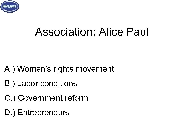 Association: Alice Paul A. ) Women's rights movement B. ) Labor conditions C. )