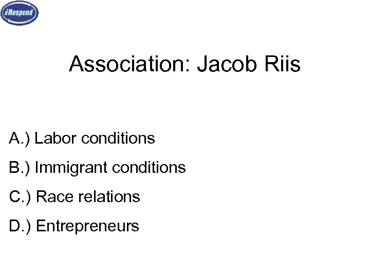 Association: Jacob Riis A. ) Labor conditions B. ) Immigrant conditions C. ) Race