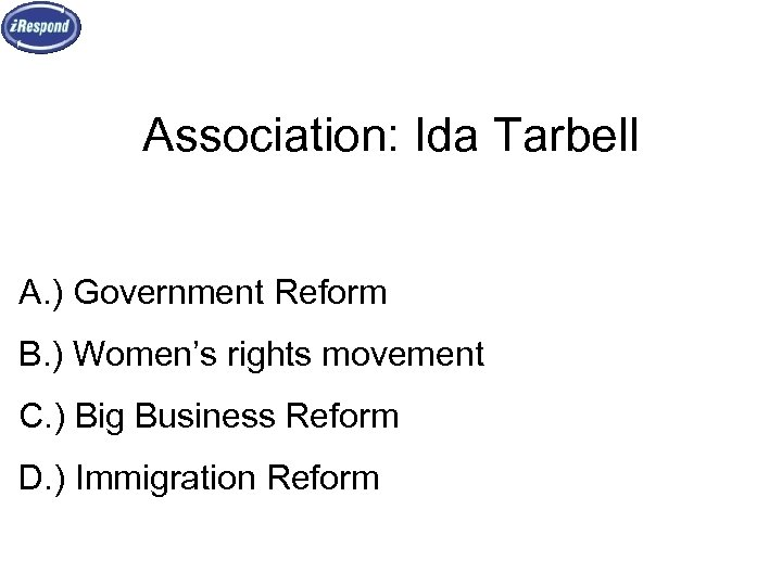 Association: Ida Tarbell A. ) Government Reform B. ) Women's rights movement C. )