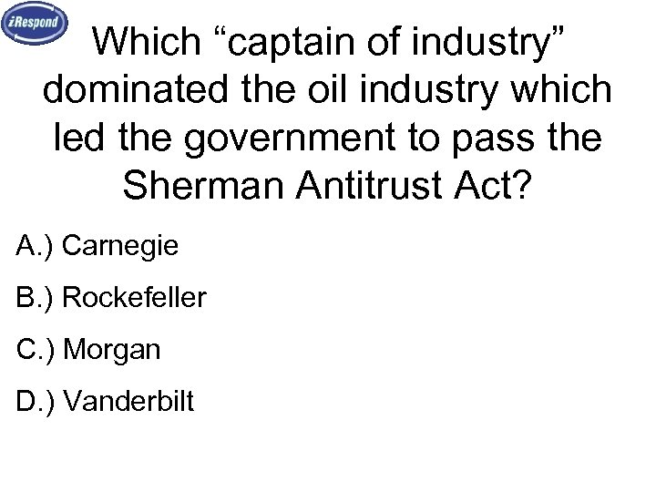 """Which """"captain of industry"""" dominated the oil industry which led the government to pass"""