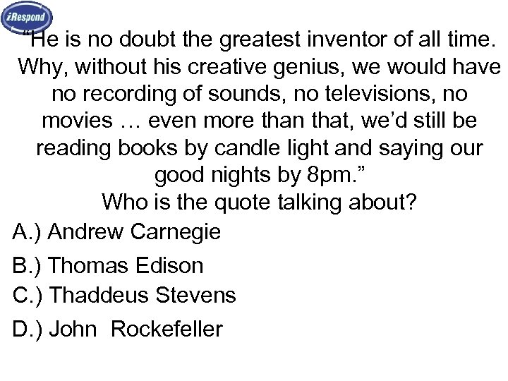 """""""He is no doubt the greatest inventor of all time. Why, without his creative"""