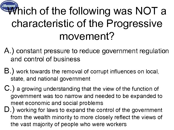 Which of the following was NOT a characteristic of the Progressive movement? A. )