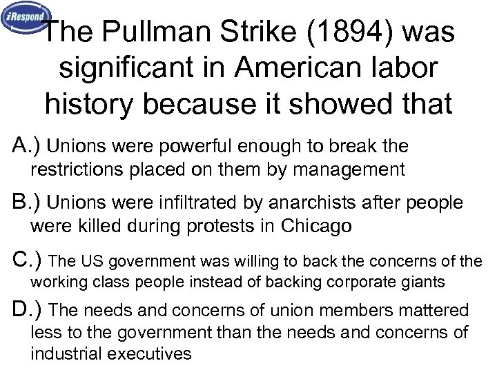 The Pullman Strike (1894) was significant in American labor history because it showed that