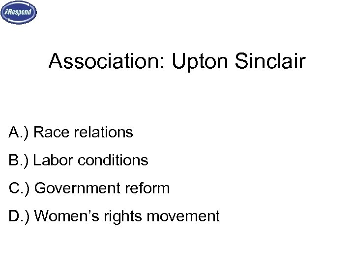 Association: Upton Sinclair A. ) Race relations B. ) Labor conditions C. ) Government