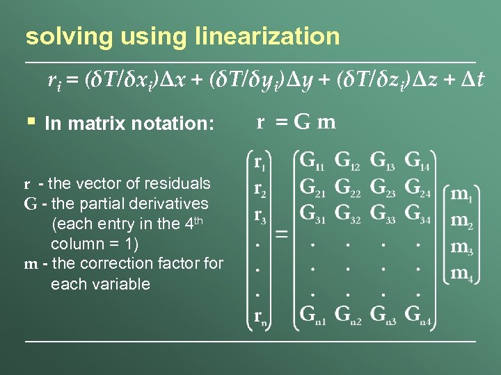 solving using linearization ri = (δT/δxi)Δx + (δT/δyi)Δy + (δT/δzi)Δz + Δt § In
