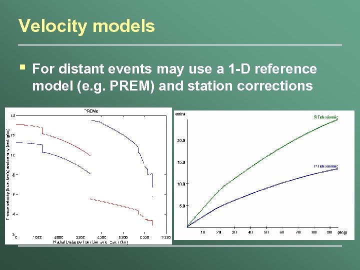 Velocity models § For distant events may use a 1 -D reference model (e.