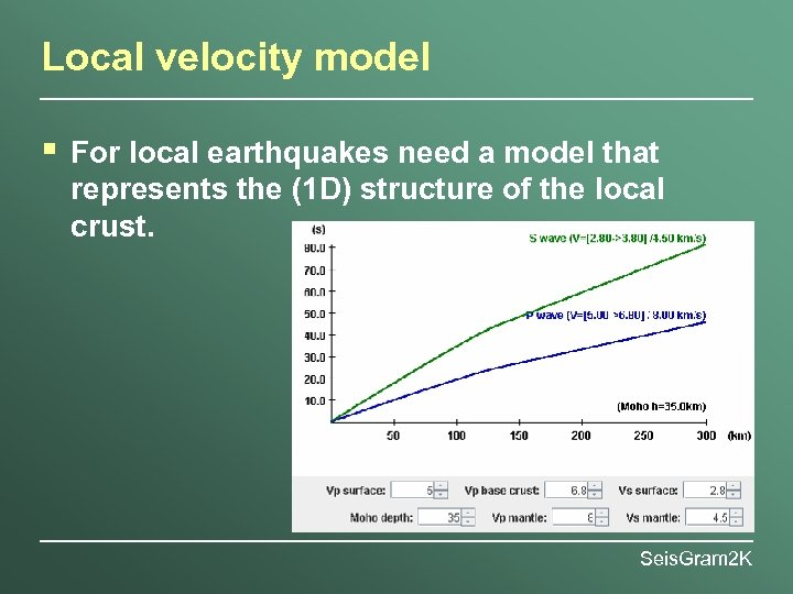 Local velocity model § For local earthquakes need a model that represents the (1