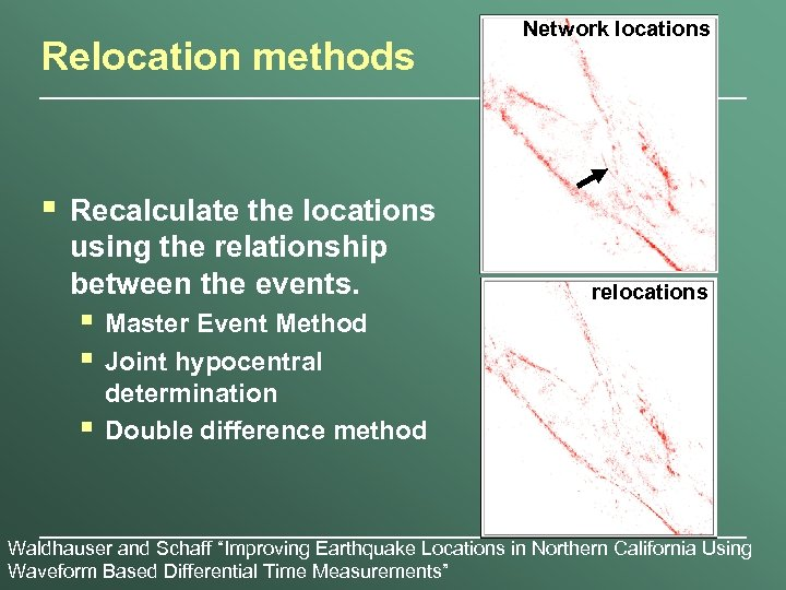 Relocation methods § Recalculate the locations using the relationship between the events. § Master