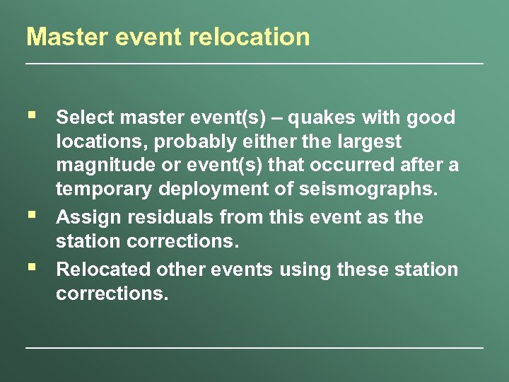Master event relocation § § § Select master event(s) – quakes with good locations,
