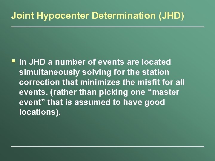 Joint Hypocenter Determination (JHD) § In JHD a number of events are located simultaneously