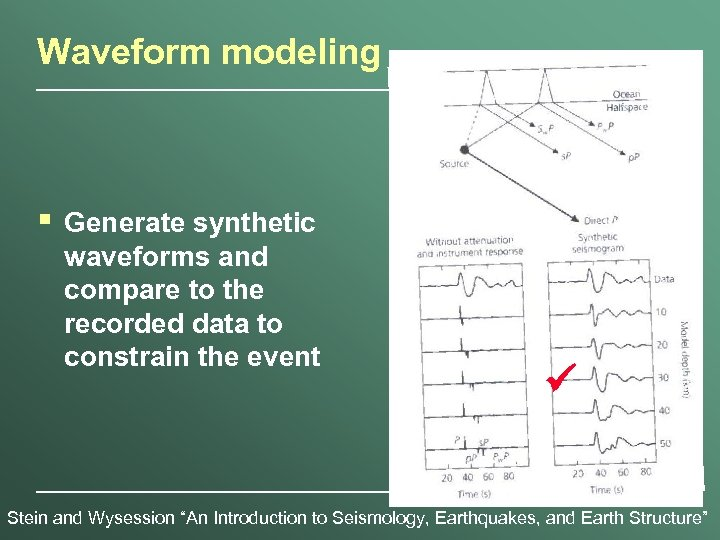 Waveform modeling § Generate synthetic waveforms and compare to the recorded data to constrain