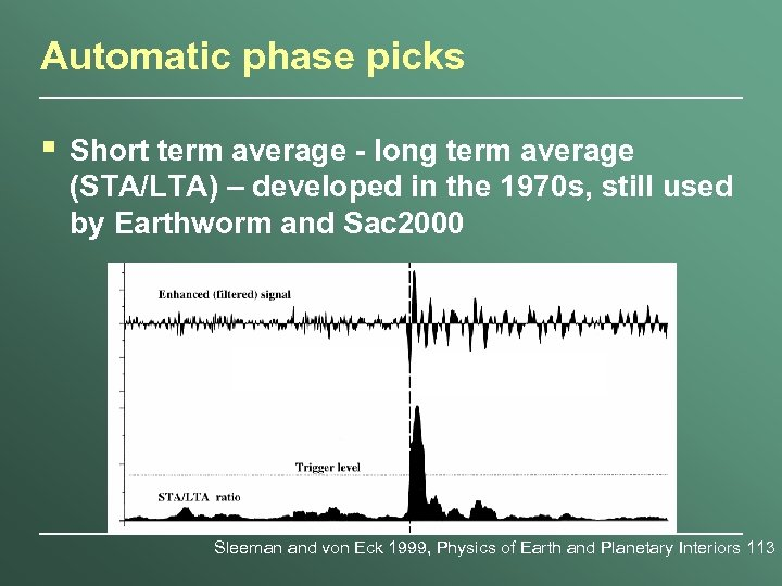 Automatic phase picks § Short term average - long term average (STA/LTA) – developed