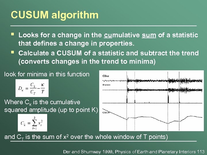 CUSUM algorithm § § Looks for a change in the cumulative sum of a