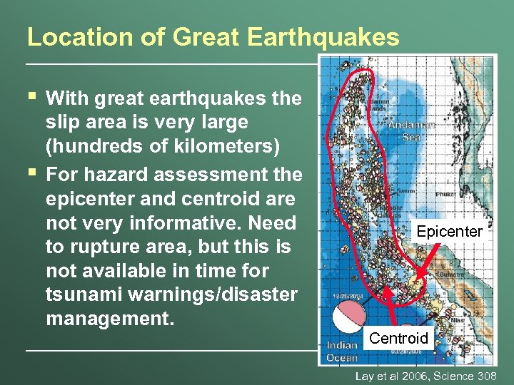 Location of Great Earthquakes § § With great earthquakes the slip area is very
