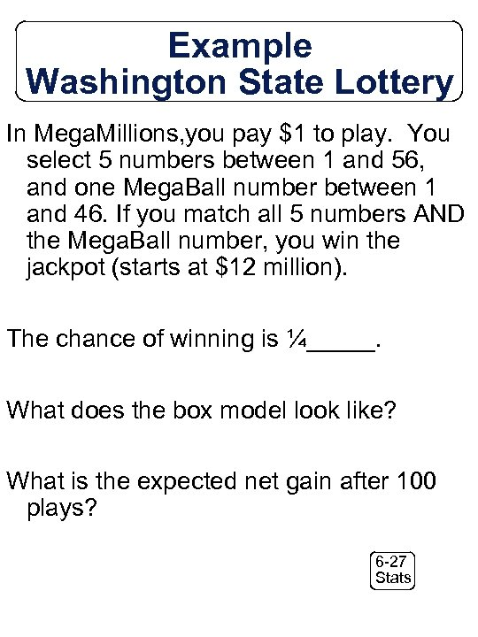 Example Washington State Lottery In Mega. Millions, you pay $1 to play. You select