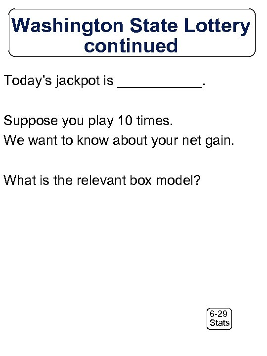 Washington State Lottery continued Today's jackpot is ______. Suppose you play 10 times. We