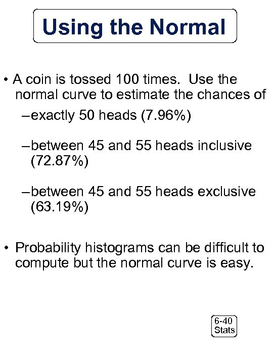 Using the Normal • A coin is tossed 100 times. Use the normal curve