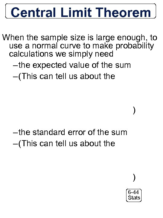 Central Limit Theorem When the sample size is large enough, to use a normal