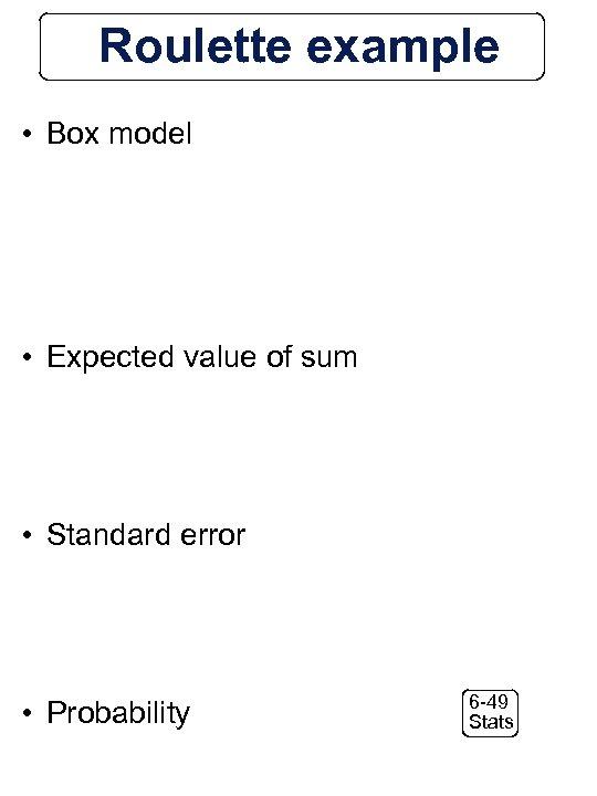 Roulette example • Box model • Expected value of sum • Standard error •