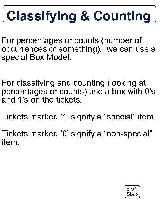Classifying & Counting For percentages or counts (number of occurrences of something), we can