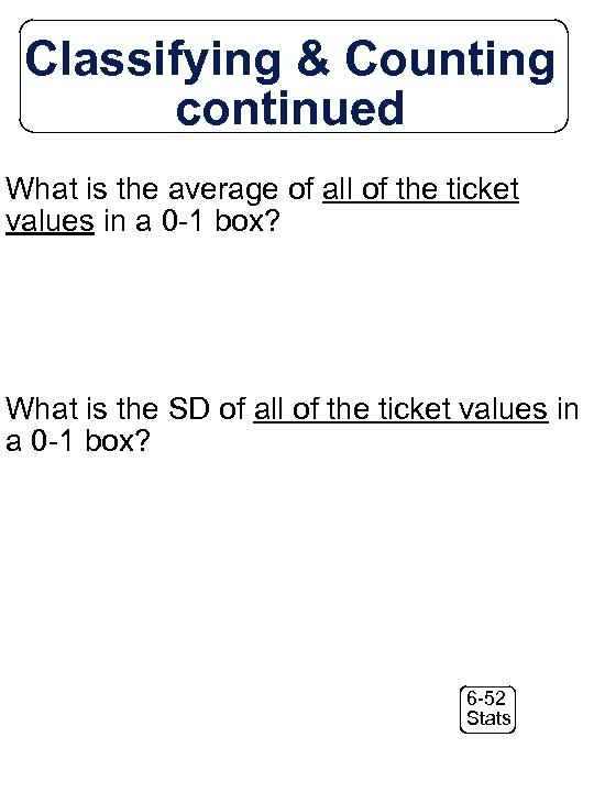 Classifying & Counting continued What is the average of all of the ticket values