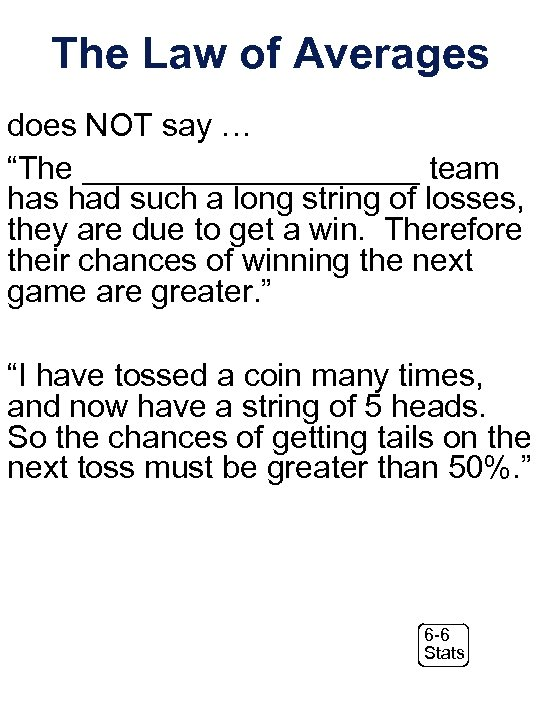 """The Law of Averages does NOT say … """"The __________ team has had such"""