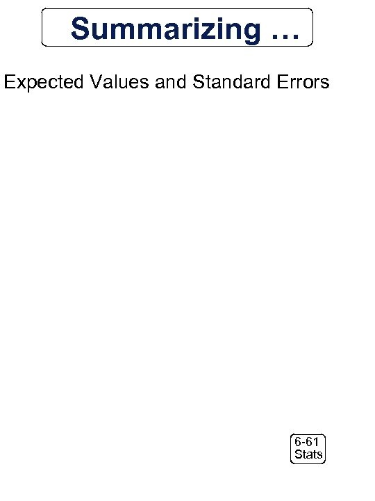 Summarizing … Expected Values and Standard Errors 6 -61 Stats