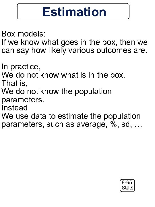 Estimation Box models: If we know what goes in the box, then we can