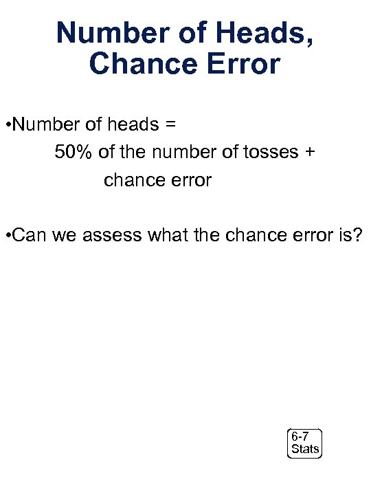 Number of Heads, Chance Error • Number of heads = 50% of the number