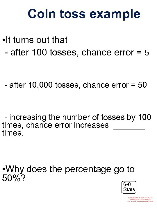 Coin toss example • It turns out that - after 100 tosses, chance error