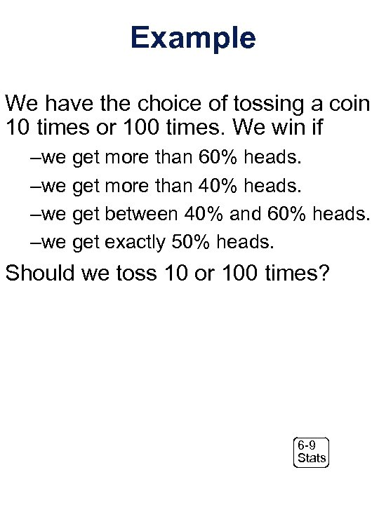 Example We have the choice of tossing a coin 10 times or 100 times.