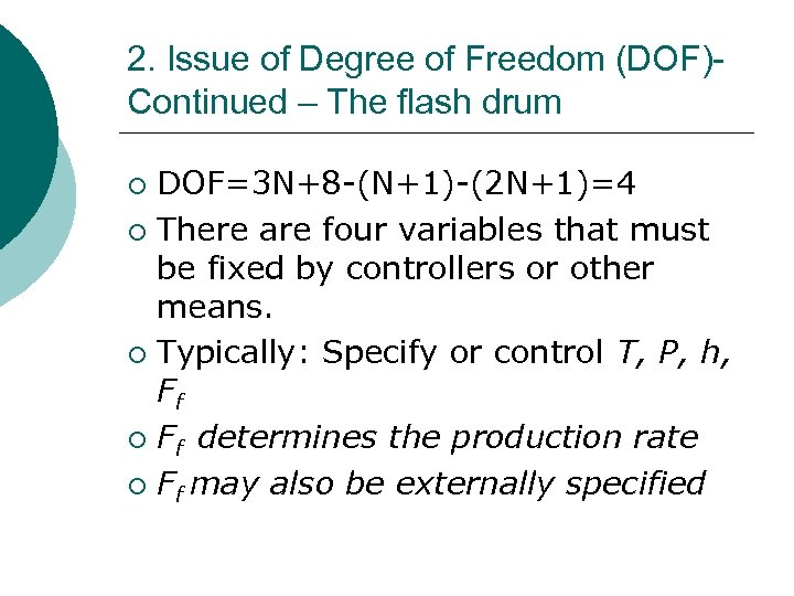2. Issue of Degree of Freedom (DOF)Continued – The flash drum DOF=3 N+8 -(N+1)-(2