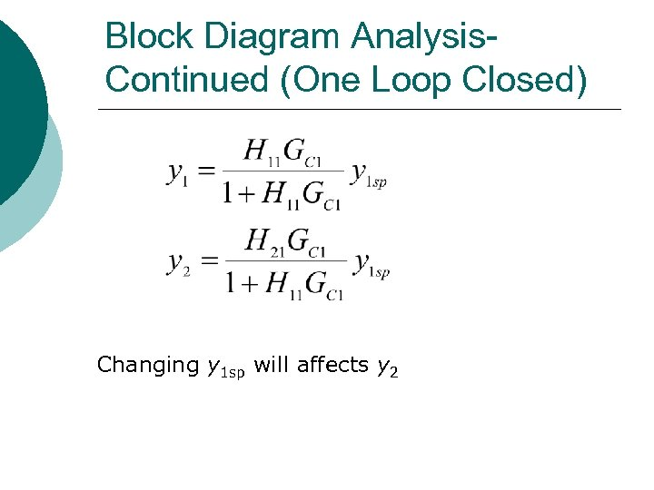 Block Diagram Analysis. Continued (One Loop Closed) Changing y 1 sp will affects y