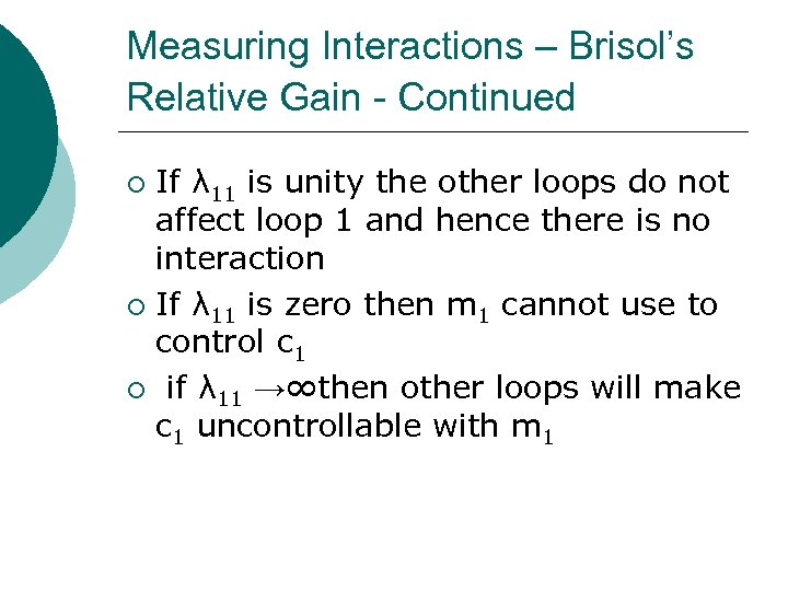 Measuring Interactions – Brisol's Relative Gain - Continued If λ 11 is unity the
