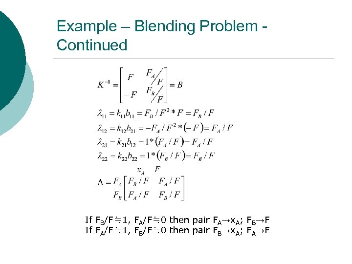 Example – Blending Problem Continued If FB/F≒ 1, FA/F≒ 0 then pair FA→x. A;